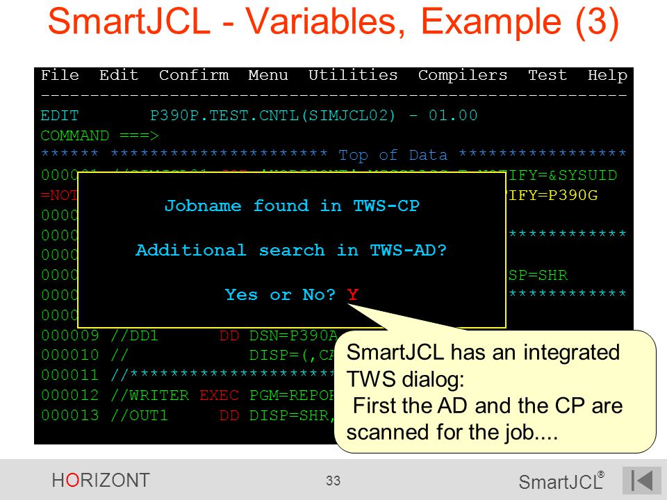 HORIZONT 33 SmartJCL ® SmartJCL - Variables, Example (3) File Edit Confirm Menu Utilities Compilers Test Help ----------------------------------------