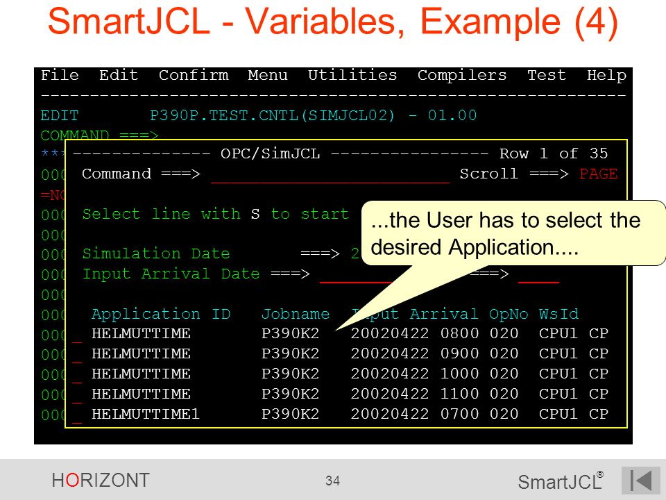 HORIZONT 34 SmartJCL ® SmartJCL - Variables, Example (4) File Edit Confirm Menu Utilities Compilers Test Help ----------------------------------------