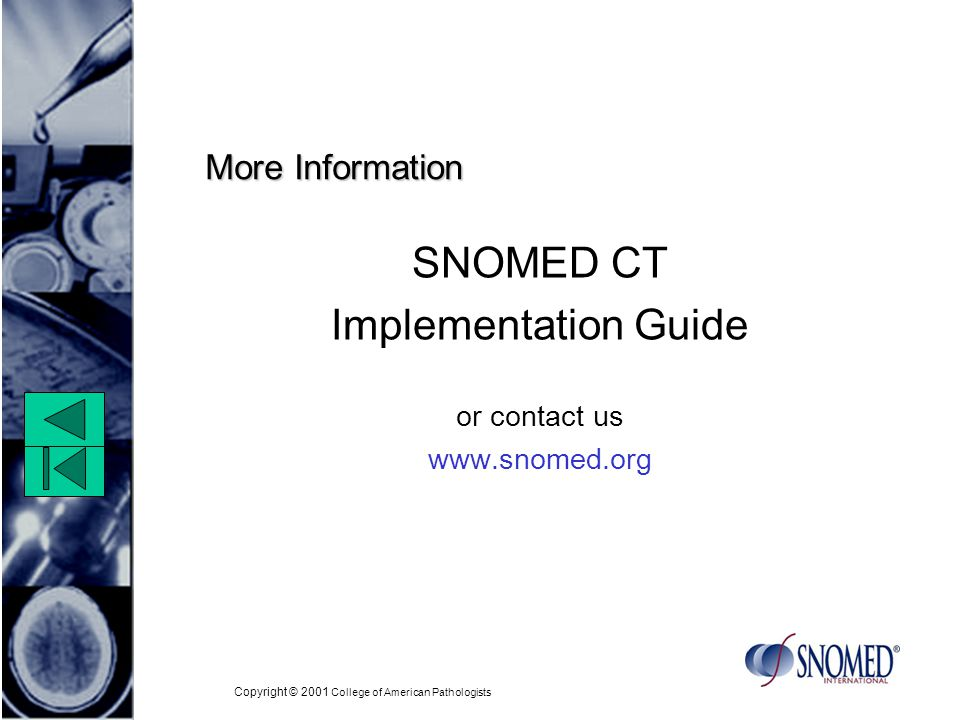 Copyright © 2001 College of American Pathologists More Information SNOMED CT Implementation Guide or contact us
