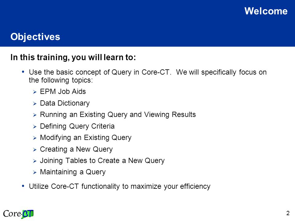 2 Objectives In this training, you will learn to: Use the basic concept of Query in Core-CT.