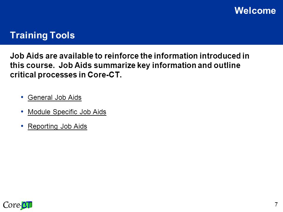 7 Training Tools Job Aids are available to reinforce the information introduced in this course.