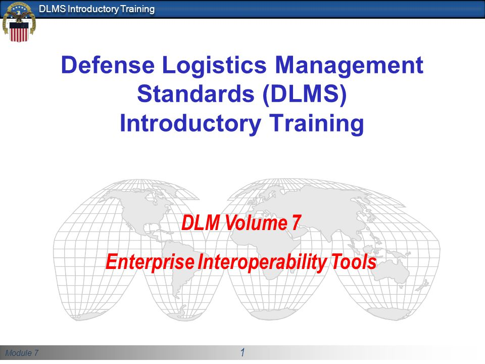 Module 7 1 DLMS Introductory Training Defense Logistics Management Standards (DLMS) Introductory Training DLM Volume 7 Enterprise Interoperability Too