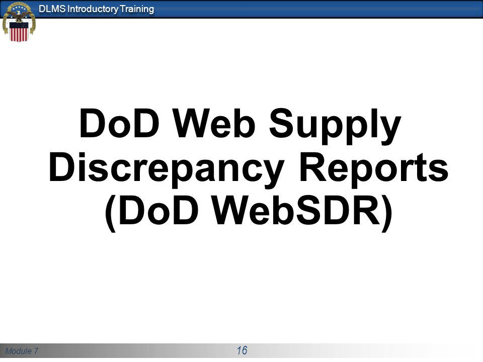Module 7 16 DLMS Introductory Training DoD Web Supply Discrepancy Reports (DoD WebSDR)