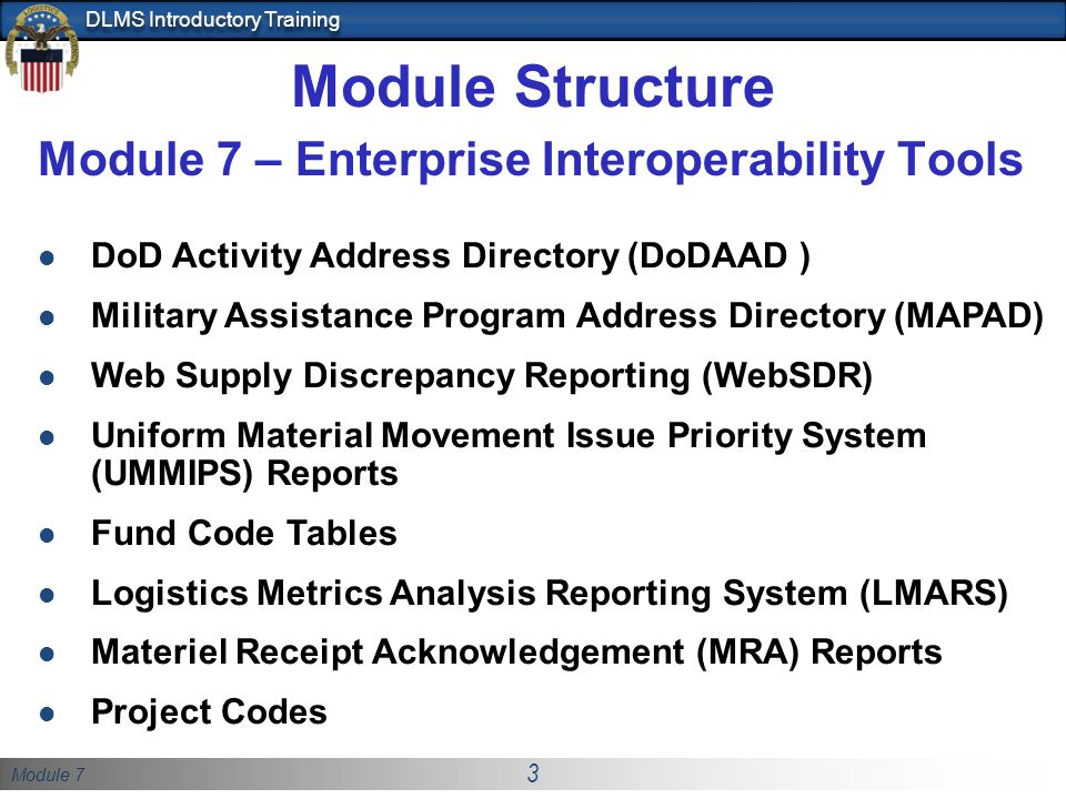 Module 7 3 DLMS Introductory Training Module Structure Module 7 – Enterprise Interoperability Tools DoD Activity Address Directory (DoDAAD ) Military