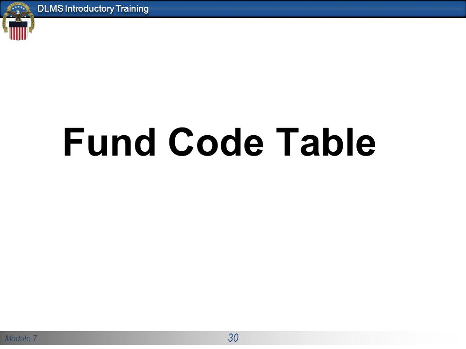 Module 7 30 DLMS Introductory Training Fund Code Table