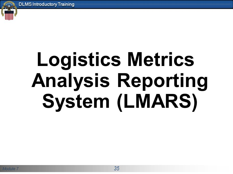 Module 7 35 DLMS Introductory Training Logistics Metrics Analysis Reporting System (LMARS)