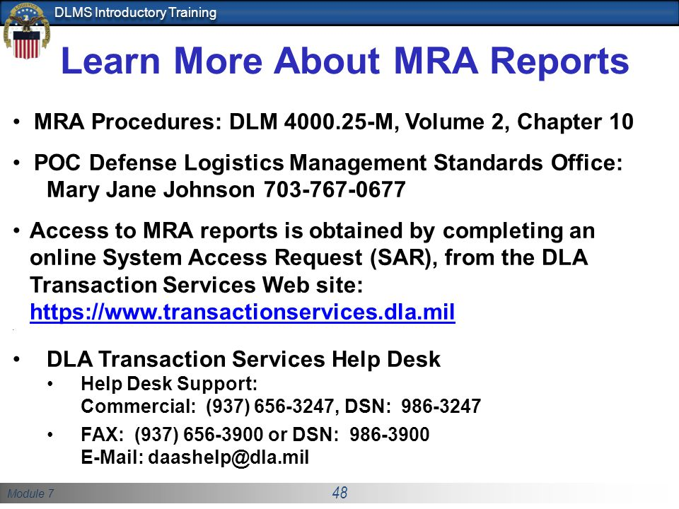 Module 7 48 DLMS Introductory Training Learn More About MRA Reports MRA Procedures: DLM 4000.25-M, Volume 2, Chapter 10 POC Defense Logistics Manageme