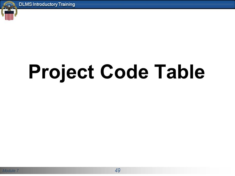 Module 7 49 DLMS Introductory Training Project Code Table