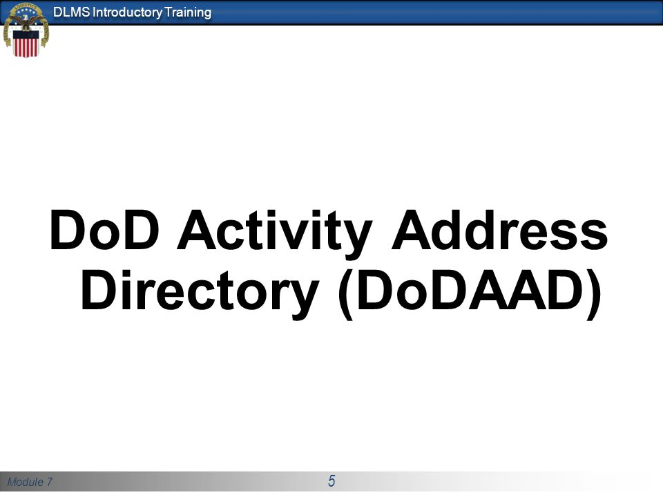 Module 7 5 DLMS Introductory Training DoD Activity Address Directory (DoDAAD)