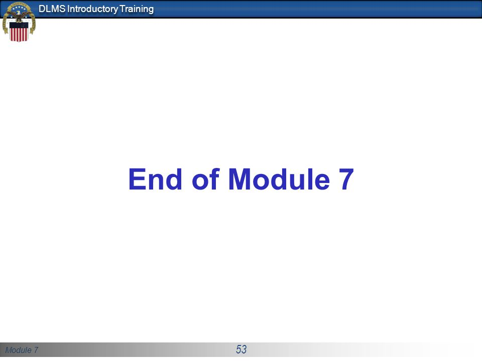 Module 7 53 DLMS Introductory Training End of Module 7