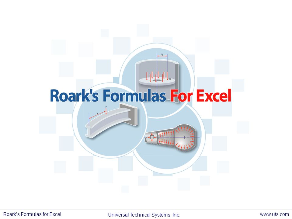Roarks Formulas for Excel Universal Technical Systems, Inc. www.uts.com