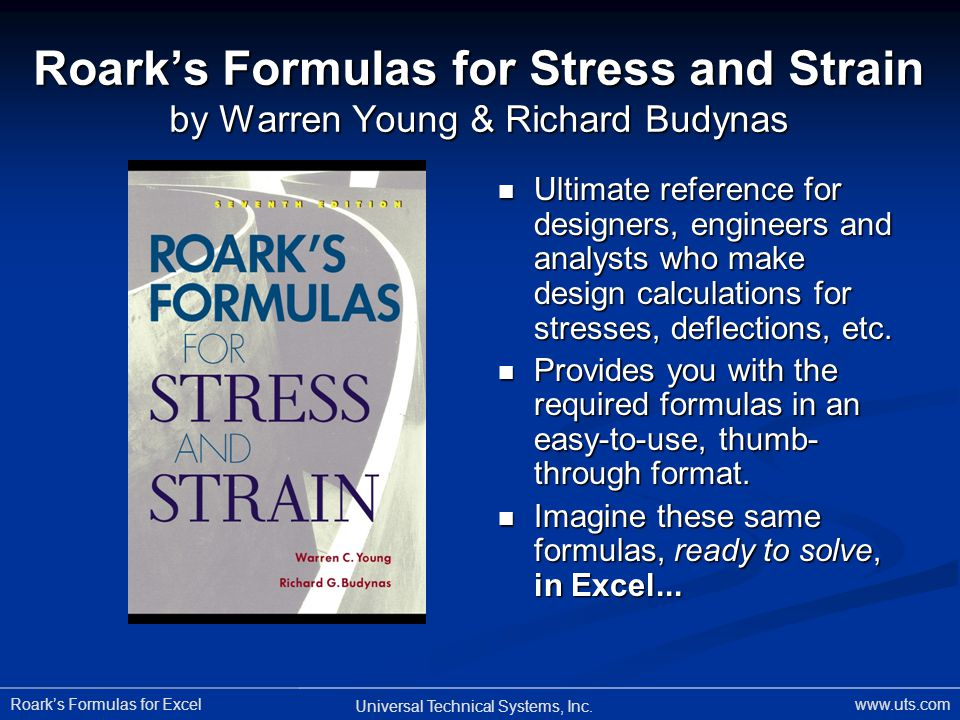 Roarks Formulas for Excel Universal Technical Systems, Inc. www.uts.com Roarks Formulas for Stress and Strain by Warren Young & Richard Budynas Ultima