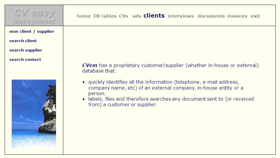 CVem has a proprietary customer/supplier (whether in-house or external) database that: quickly identifies all the information (telephone, e-mail address, company name, etc) of an external company, in-house entity or a person.
