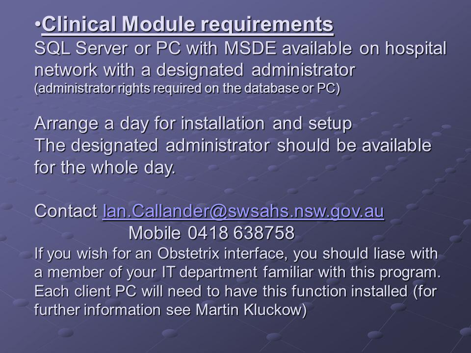 Clinical Module requirements SQL Server or PC with MSDE available on hospital network with a designated administrator (administrator rights required o