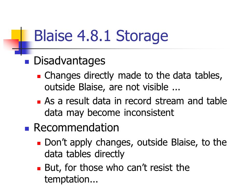 Blaise 4.8.1 Storage Disadvantages Changes directly made to the data tables, outside Blaise, are not visible...
