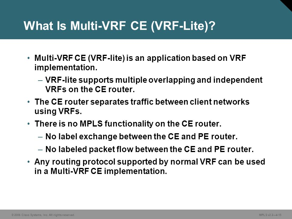 © 2006 Cisco Systems, Inc. All rights reserved. MPLS v2.24-15 What Is Multi-VRF CE (VRF-Lite).