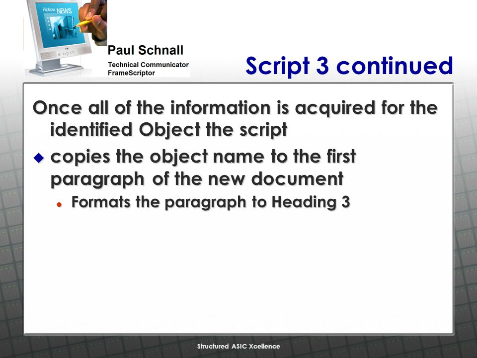 Structured ASIC Xcellence Script 3 continued Once all of the information is acquired for the identified Object the script u copies the object name to the first paragraph of the new document l Formats the paragraph to Heading 3