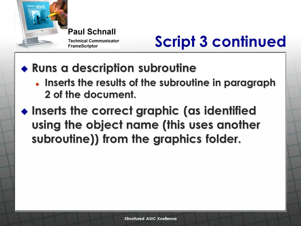 Structured ASIC Xcellence Script 3 continued u Runs a description subroutine l Inserts the results of the subroutine in paragraph 2 of the document.
