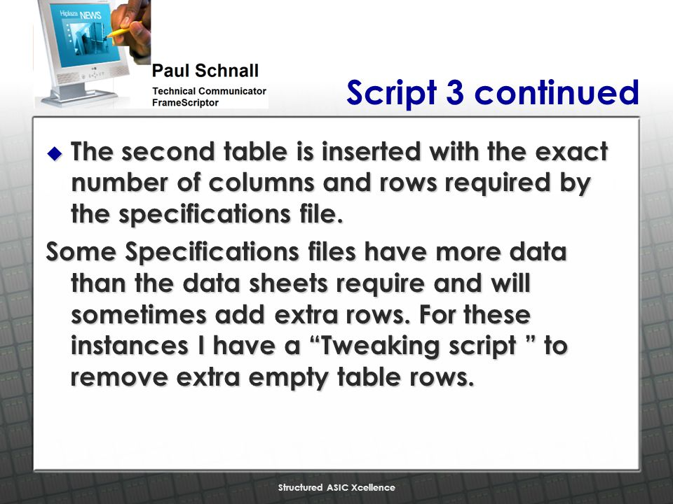 Structured ASIC Xcellence Script 3 continued u The second table is inserted with the exact number of columns and rows required by the specifications file.