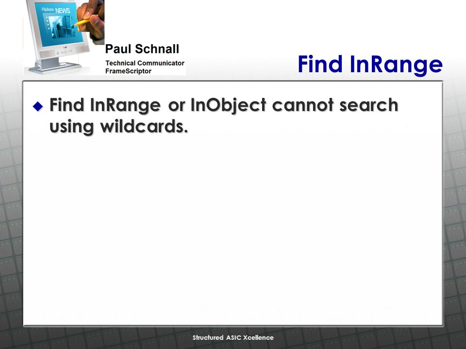 Structured ASIC Xcellence Find InRange u Find InRange or InObject cannot search using wildcards.