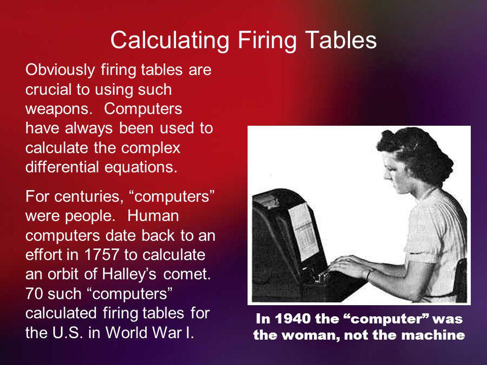 Calculating Firing Tables Obviously firing tables are crucial to using such weapons.