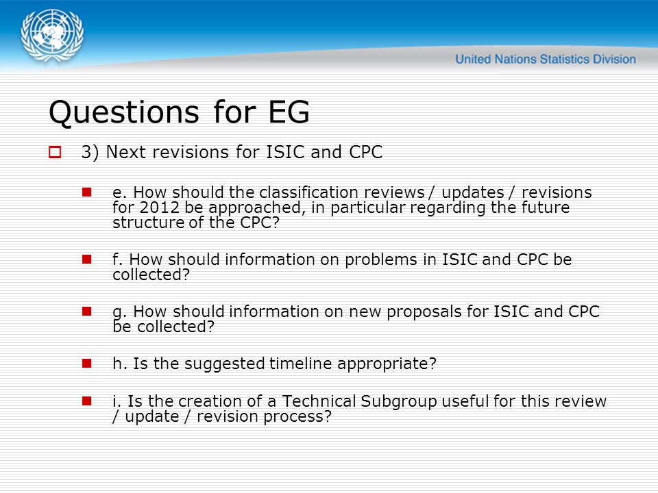 Questions for EG 3) Next revisions for ISIC and CPC e. How should the classification reviews / updates / revisions for 2012 be approached, in particul