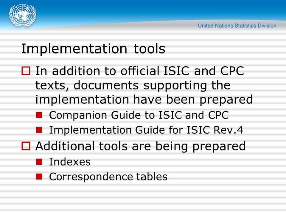 Implementation tools In addition to official ISIC and CPC texts, documents supporting the implementation have been prepared Companion Guide to ISIC an