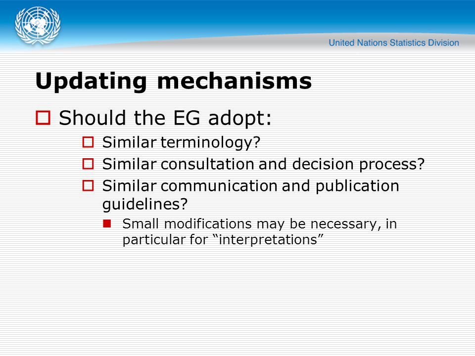 Updating mechanisms Should the EG adopt: Similar terminology? Similar consultation and decision process? Similar communication and publication guideli