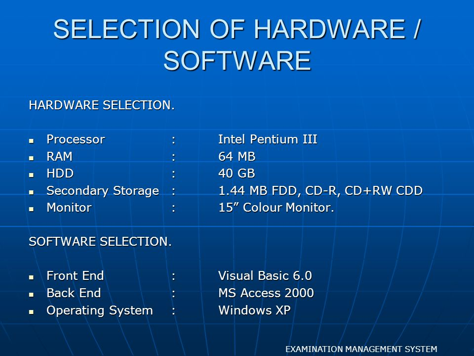 SELECTION OF HARDWARE / SOFTWARE HARDWARE SELECTION. Processor:Intel Pentium III Processor:Intel Pentium III RAM:64 MB RAM:64 MB HDD:40 GB HDD:40 GB S