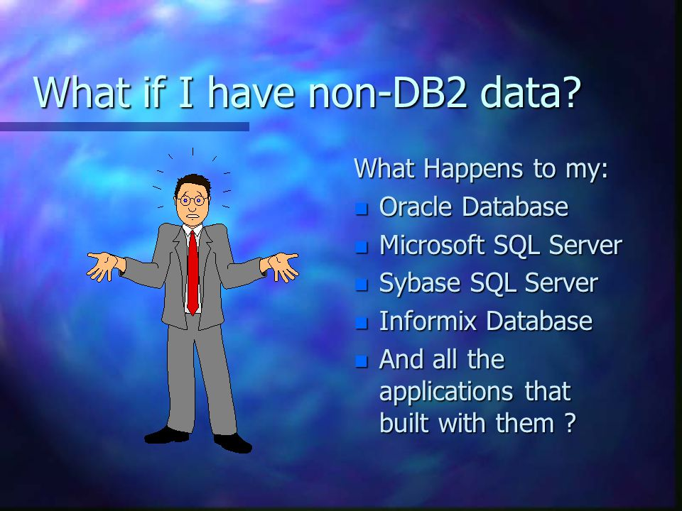 What if I have non-DB2 data.