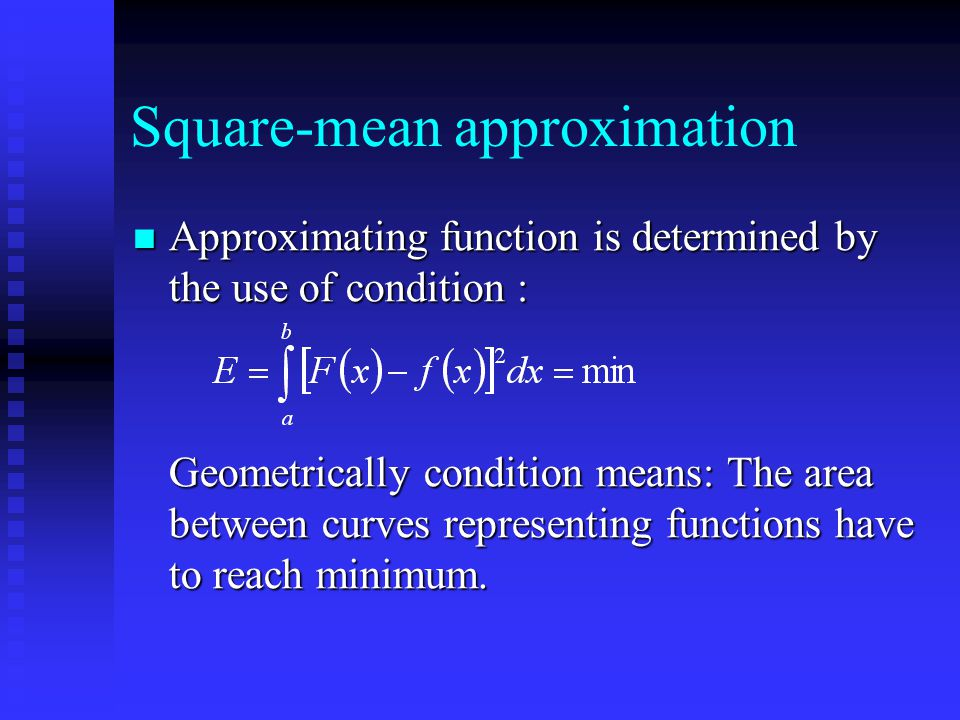 Square-mean approximation Approximating function is determined by the use of condition : Approximating function is determined by the use of condition