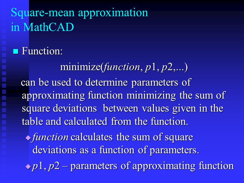 Function: Function: minimize(function, p1, p2,...) can be used to determine parameters of approximating function minimizing the sum of square deviatio