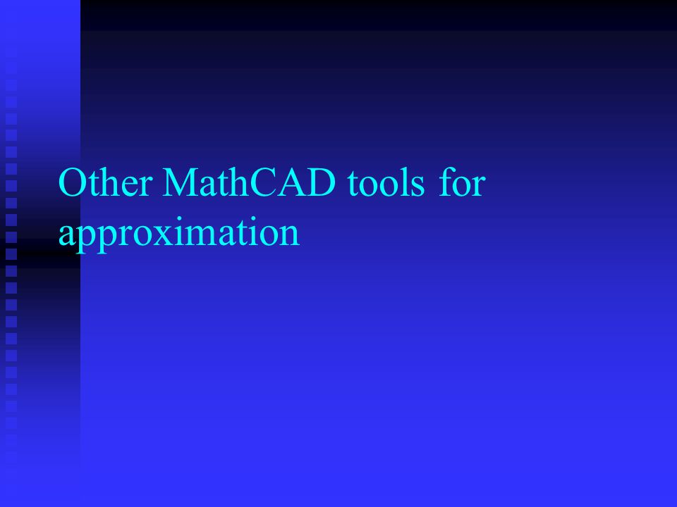 Other MathCAD tools for approximation