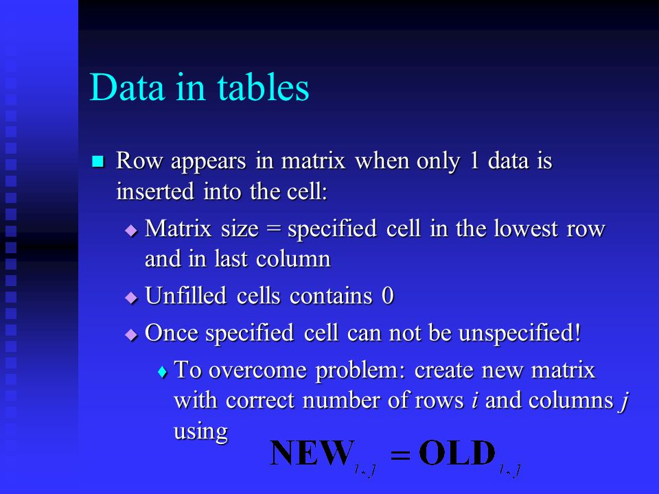 Row appears in matrix when only 1 data is inserted into the cell: Row appears in matrix when only 1 data is inserted into the cell: Matrix size = specified cell in the lowest row and in last column Matrix size = specified cell in the lowest row and in last column Unfilled cells contains 0 Unfilled cells contains 0 Once specified cell can not be unspecified.