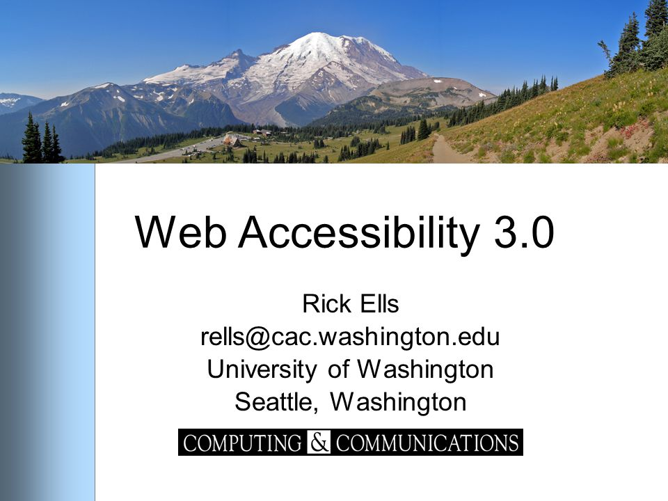 Web Accessibility 3.0 Rick Ells rells@cac.washington.edu University of Washington Seattle, Washington