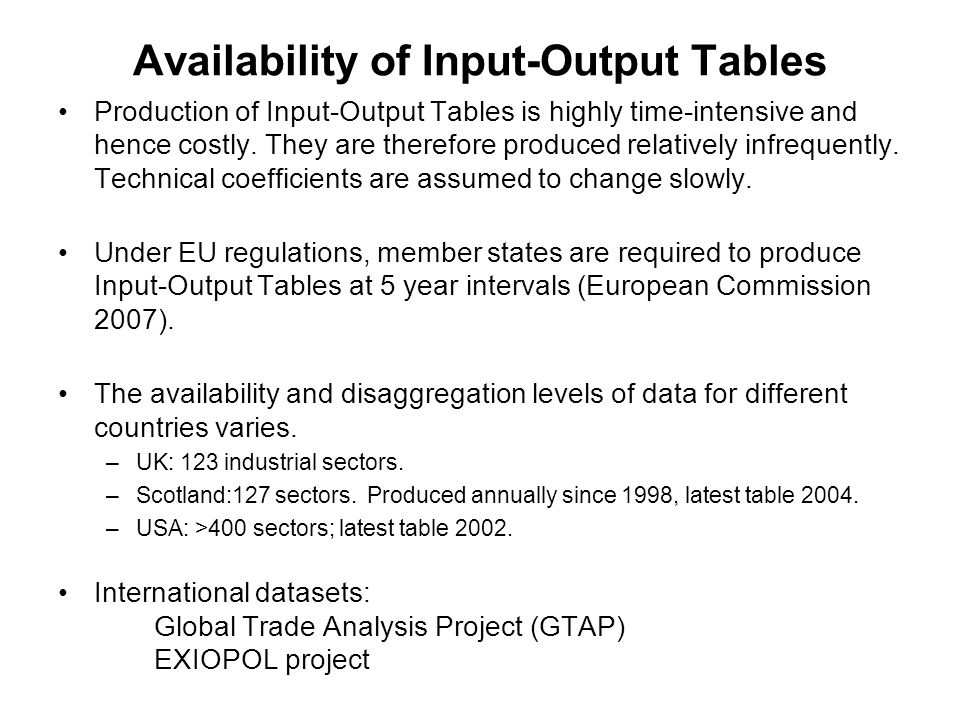 Availability of Input-Output Tables Production of Input-Output Tables is highly time-intensive and hence costly.