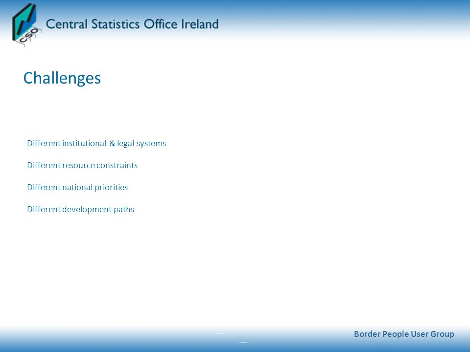 References: Border People User Group CSO & NISRA (2008, 2003, 2002, 2000) North and South – A Statistical Profile (www.cso.ie)www.cso.ie CSO (2000 – 2008) Household Travel Survey (www.cso.ie)www.cso.ie InterTrade Ireland/IBEC/CBI (2007), Freight Transport Report for the Island of Ireland, Dublin.
