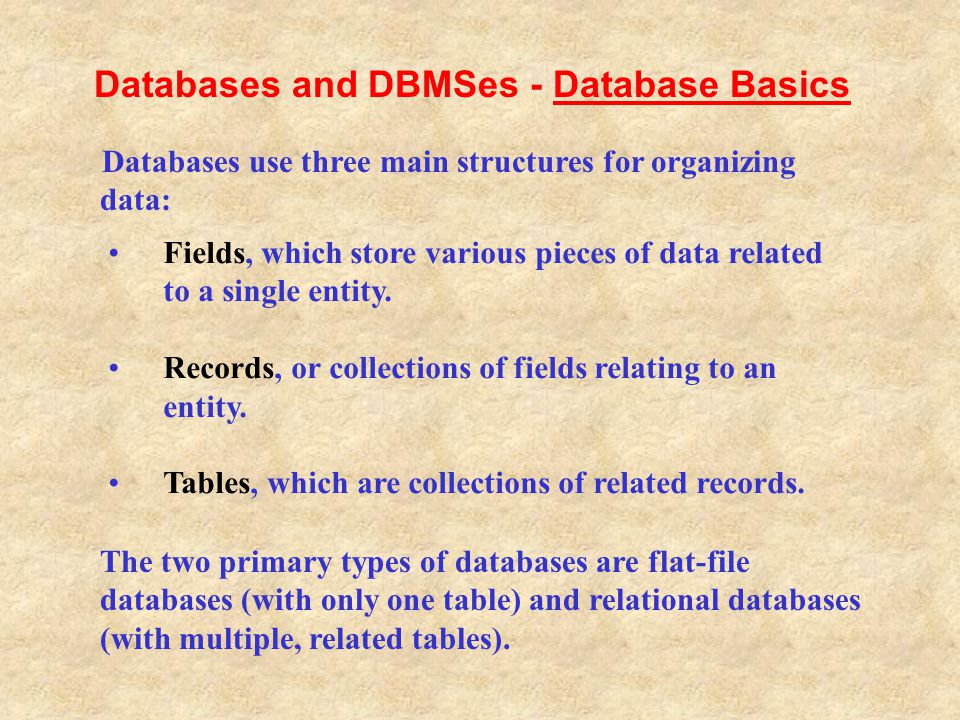 The two primary types of databases are flat-file databases (with only one table) and relational databases (with multiple, related tables). Fields, whi