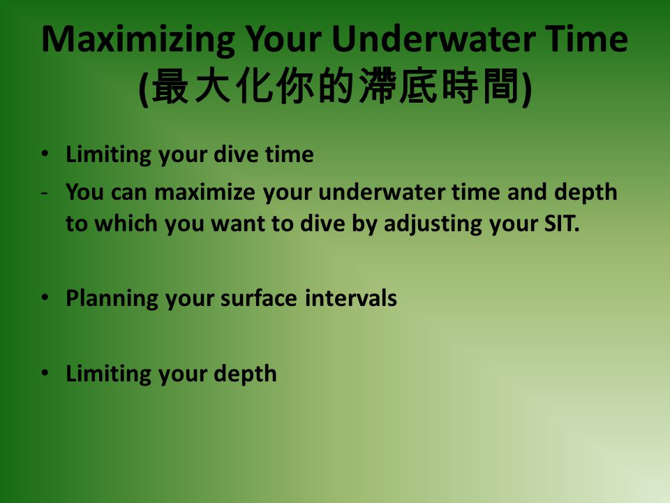Maximizing Your Underwater Time ( ) Limiting your dive time -You can maximize your underwater time and depth to which you want to dive by adjusting yo