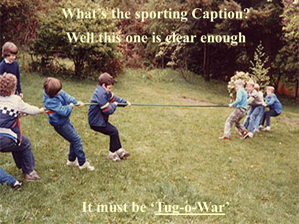 Whats the sporting Caption? Well this one is clear enough It must be Tug-o-War
