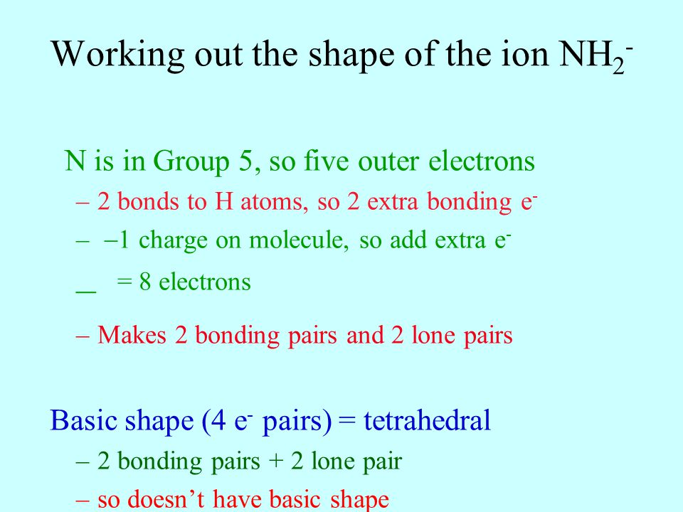 N is in Group 5, so five outer electrons –2 bonds to H atoms, so 2 extra bonding e - – 1 charge on molecule, so add extra e - – = 8 electrons –Makes 2