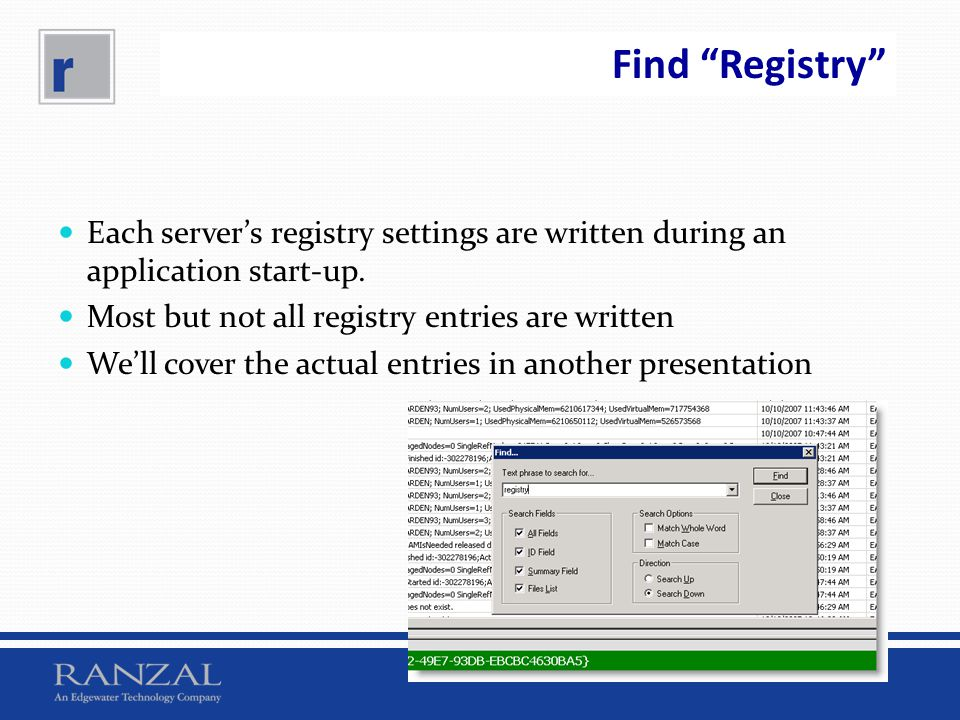 Find Registry Each servers registry settings are written during an application start-up. Most but not all registry entries are written Well cover the