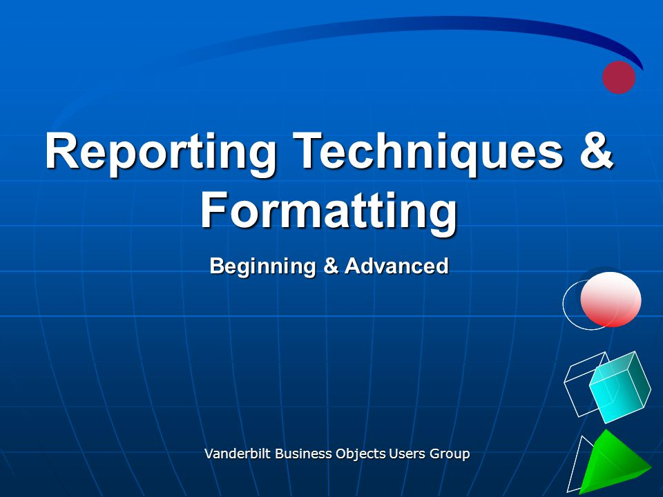 Vanderbilt Business Objects Users Group 32 Formatting Sections, Tables, and Cells