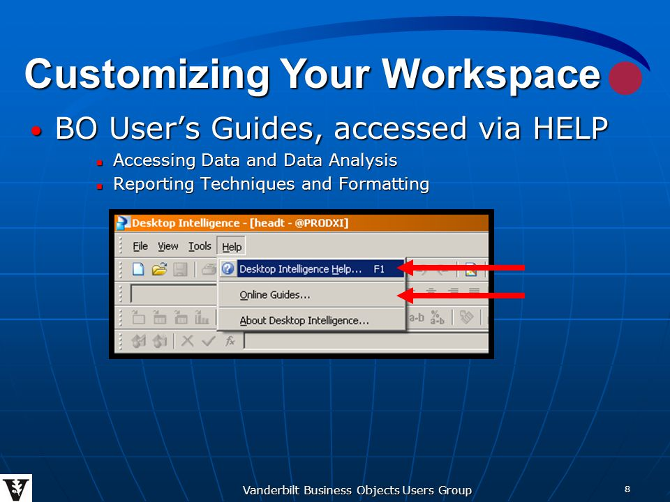 Vanderbilt Business Objects Users Group 9 Customizing Your Workspace Deciphering BO query error codes Accessed via HELP > ERROR CODES EXPLAINED Deciphering BO query error codes Accessed via HELP > ERROR CODES EXPLAINED