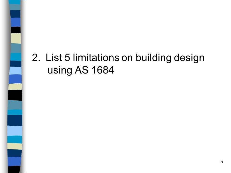 5 2. List 5 limitations on building design using AS 1684