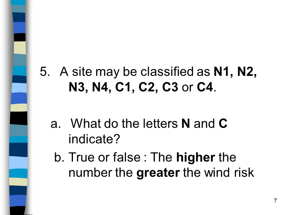 7 5. A site may be classified as N1, N2, N3, N4, C1, C2, C3 or C4. a. What do the letters N and C indicate? b.True or false : The higher the number th