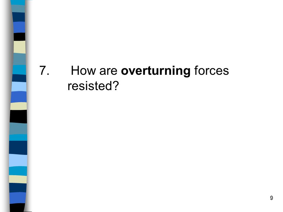 9 7. How are overturning forces resisted?