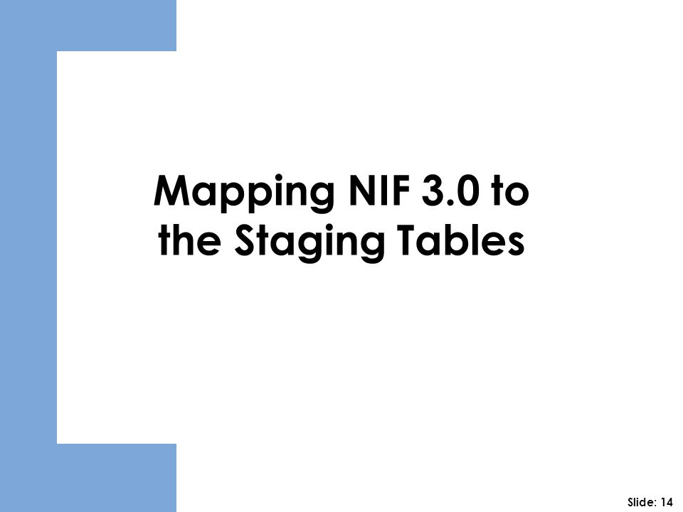 Mapping NIF 3.0 to the Staging Tables Slide: 14
