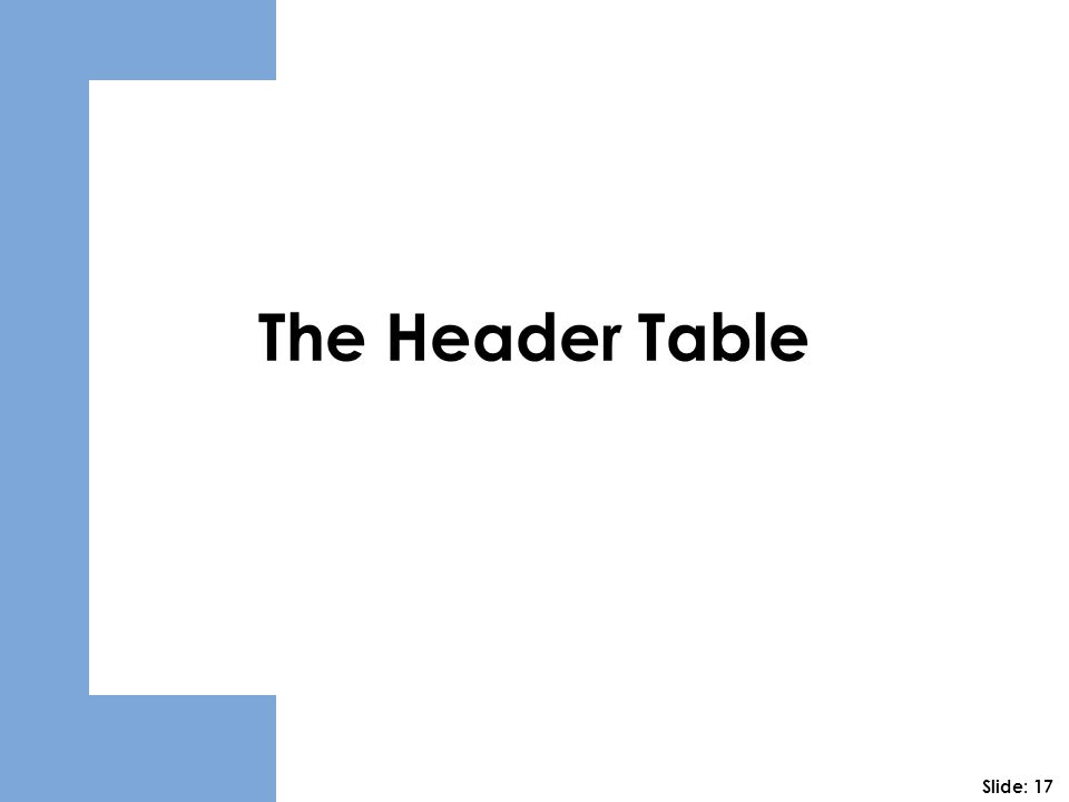 The Header Table Slide: 17