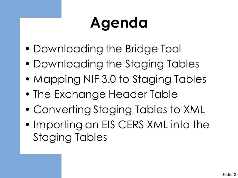 Agenda Downloading the Bridge Tool Downloading the Staging Tables Mapping NIF 3.0 to Staging Tables The Exchange Header Table Converting Staging Table